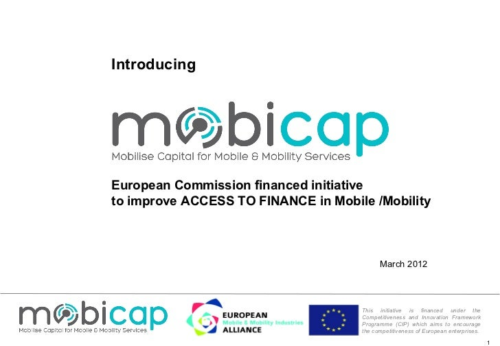 March 2012 Introducing European Commission financed initiative  to improve ACCESS TO FINANCE in Mobile /Mobility