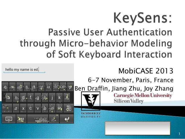 MobiCASE 2013 6-7 November, Paris, France Ben Draffin, Jiang Zhu, Joy Zhang  1