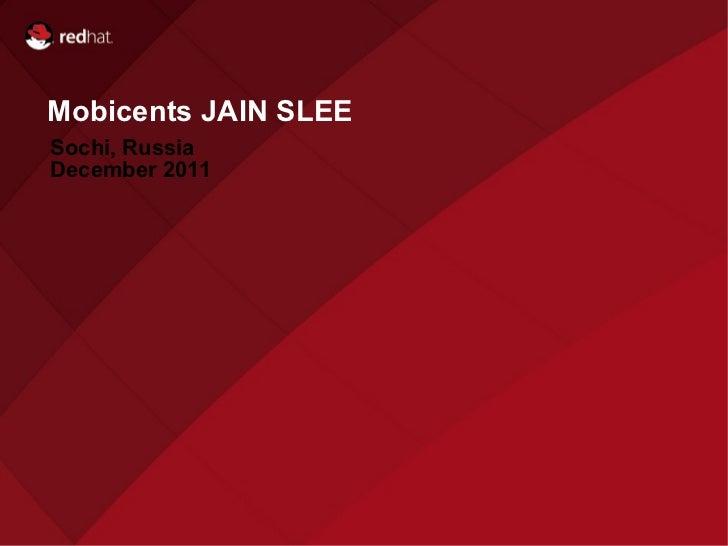 Name of Presentation Red Hat Presenter Sochi ,  Russia D e cem ber 201 1 Mobicents JAIN SLEE