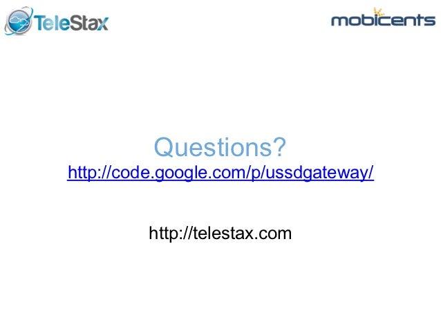 Questions?http://code.google.com/p/ussdgateway/         http://telestax.com