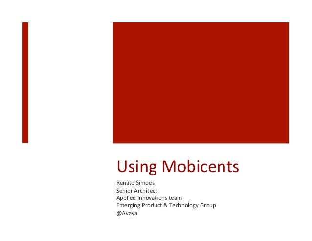 Using Mobicents Renato Simoes Senior Architect Applied Innova9ons team Emerging Product & Technolo...