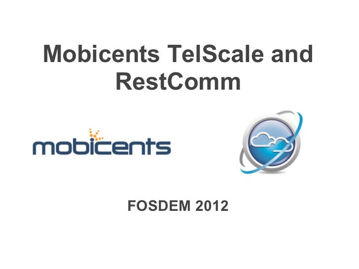 Mobicents TelScale and     RestComm      FOSDEM 2012
