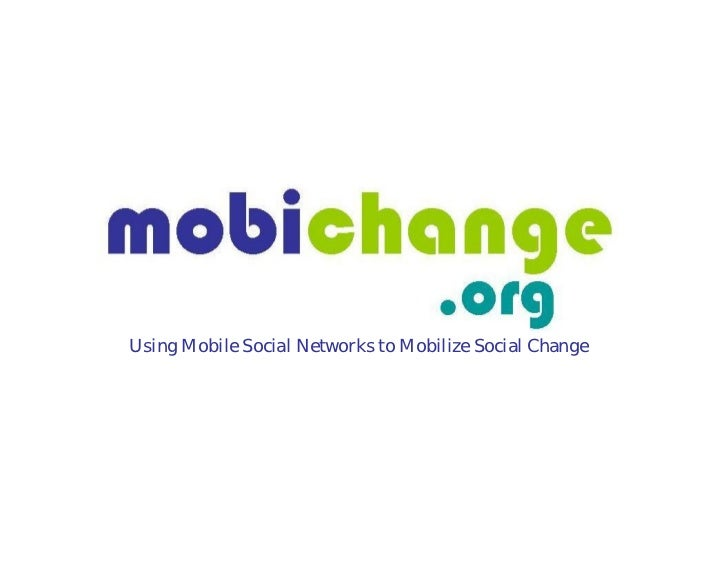 Using Mobile Social Networks to Mobilize Social Change