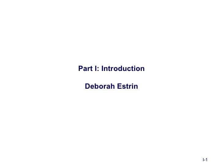 Part I: Introduction  Deborah Estrin                       I-1