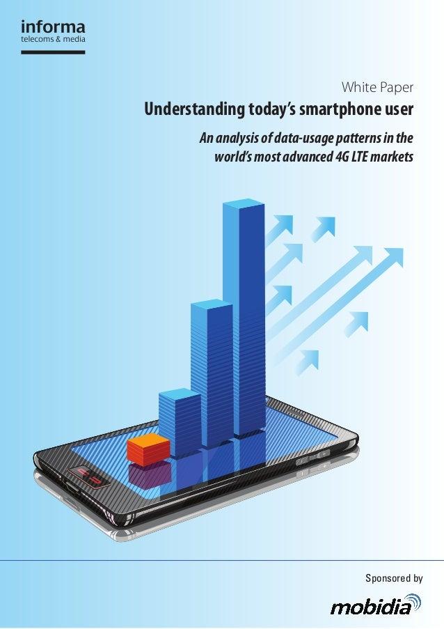 White Paper Understanding today's smartphone user Ananalysisofdata-usagepatternsinthe world'smostadvanced4GLTEmarkets Spon...