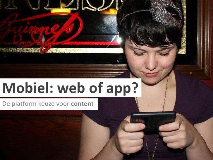 Mobiel: web of app?<br />De platform keuze voor content<br />