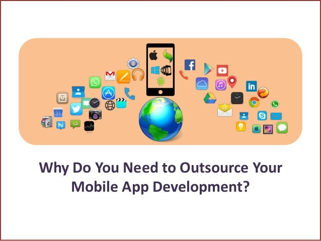Why Do You Need to Outsource Your Mobile App Development?