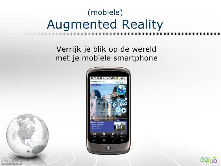 (mobiele) Augmented Reality  Verrijk je blik op de wereld  met je mobiele smartphone