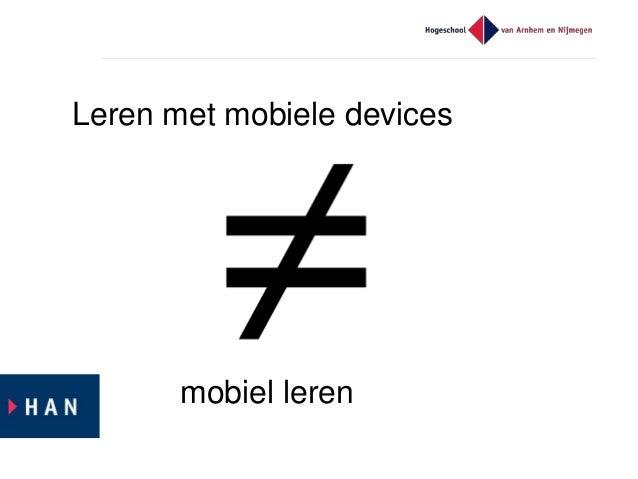 Leren met mobiele devices – hoorcolleges verrijken  Stemmen op stellingen met Socrative  Brainstormen met Padlet