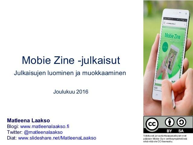 Mobie Zine -julkaisut Julkaisujen luominen ja muokkaaminen Joulukuu 2016 Matleena Laakso Blogi: www.matleenalaakso.fi Twit...