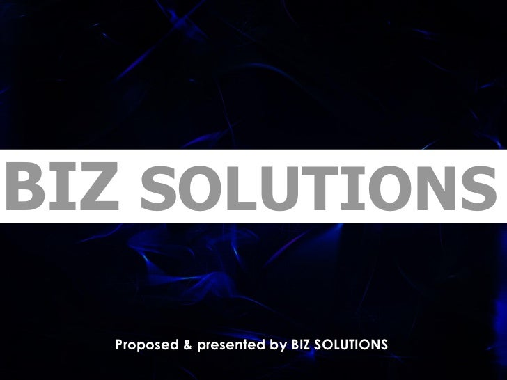 BIZ SOLUTIONS  Proposed & presented by BIZ SOLUTIONS