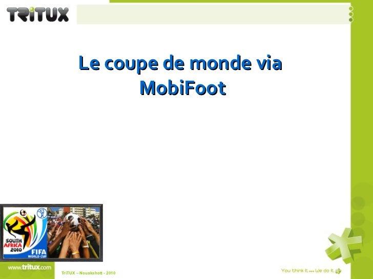 Le coupe de monde via  MobiFoot TriTUX – Nouakshott - 2010