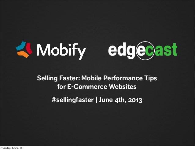 Selling Faster: Mobile Performance Tipsfor E-Commerce Websites#sellingfaster | June 4th, 2013Tuesday, 4 June, 13
