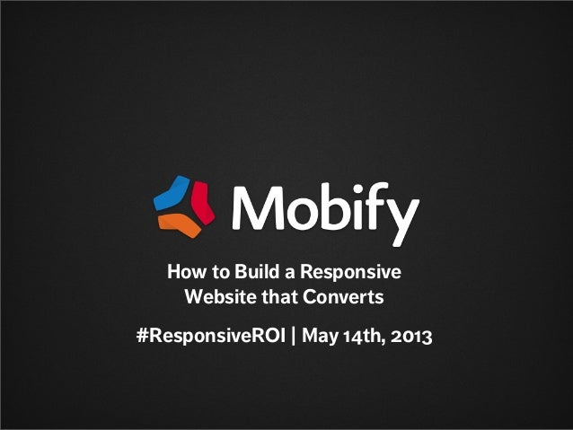 How to Build a ResponsiveWebsite that Converts#ResponsiveROI | May 14th, 2013