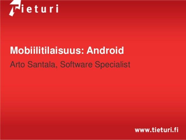 Mobiilitilaisuus: AndroidArto Santala, Software Specialist