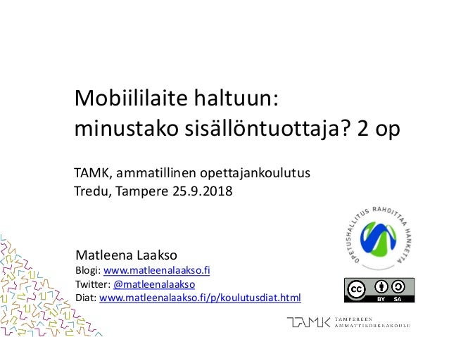 Mobiililaite haltuun: minustako sisällöntuottaja? 2 op TAMK, ammatillinen opettajankoulutus Tredu, Tampere 25.9.2018 Matle...