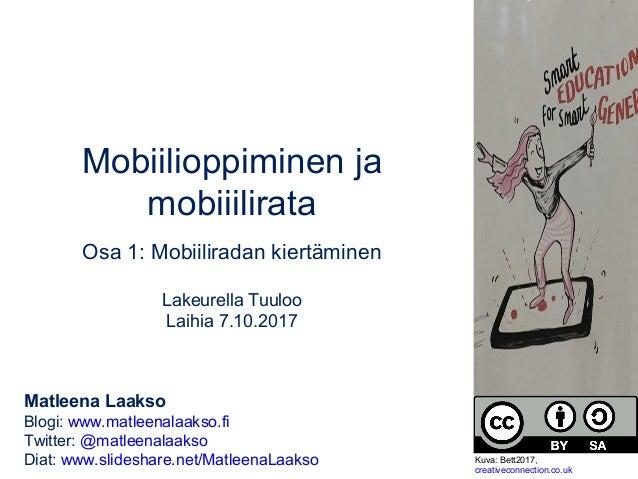 Mobiilioppiminen ja mobiiilirata Osa 1: Mobiiliradan kiertäminen Lakeurella Tuuloo Laihia 7.10.2017 Matleena Laakso Blogi:...