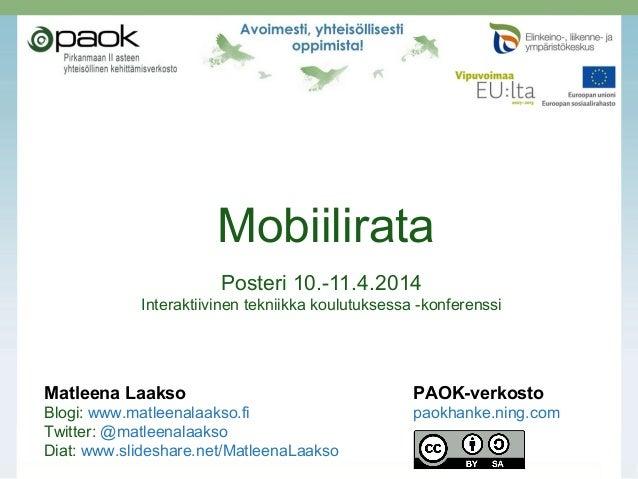 Mobiilirata Posteri 10.-11.4.2014 Interaktiivinen tekniikka koulutuksessa -konferenssi Matleena Laakso PAOK-verkosto Blogi...