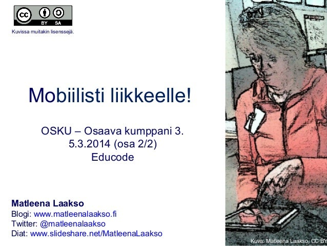 Kuvissa muitakin lisenssejä.  Mobiilisti liikkeelle! OSKU – Osaava kumppani 3. 5.3.2014 (osa 2/2) Educode  Matleena Laakso...