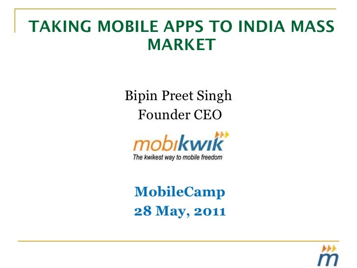 TAKING MOBILE APPS TO INDIA MASS MARKET <ul><li>Bipin Preet Singh  </li></ul><ul><li>Founder CEO </li></ul><ul><li>MobileC...