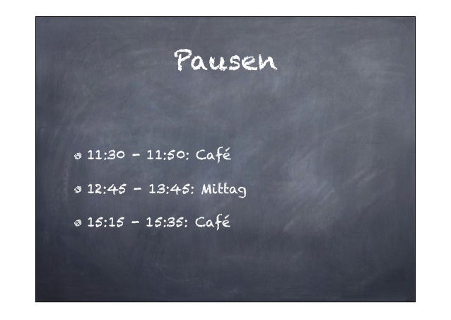 Pausen  11:30 - 11:50: Café 12:45 - 13:45: Mittag 15:15 - 15:35: Café