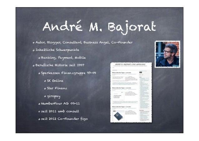 André M. Bajorat Autor, Blogger, Consultant, Business Angel, Co-Founder Inhaltliche Schwerpunkte Banking, Payment, Mobile ...