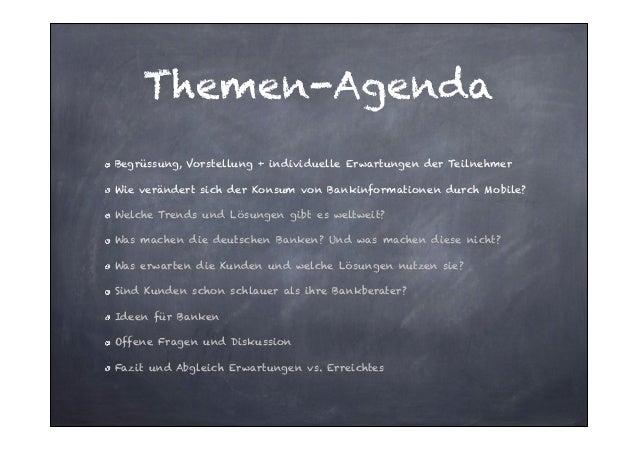 Themen-Agenda Begrüssung, Vorstellung + individuelle Erwartungen der Teilnehmer Wie verändert sich der Konsum von Bankinfo...