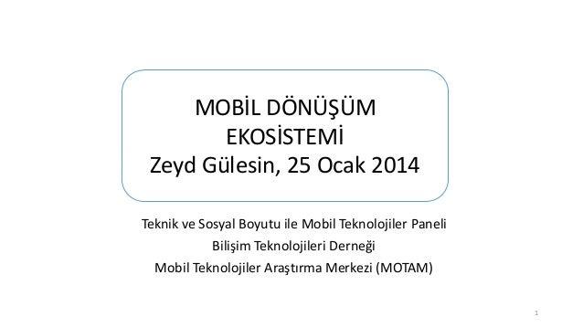 MOBİL DÖNÜŞÜM EKOSİSTEMİ Zeyd Gülesin, 25 Ocak 2014 Teknik ve Sosyal Boyutu ile Mobil Teknolojiler Paneli Bilişim Teknoloj...