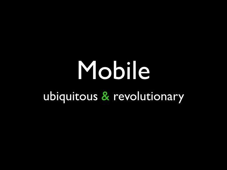 Mobile ubiquitous & revolutionary