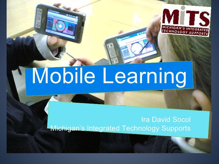 Mobile Learning Ira David Socol Michigan's Integrated Technology Supports