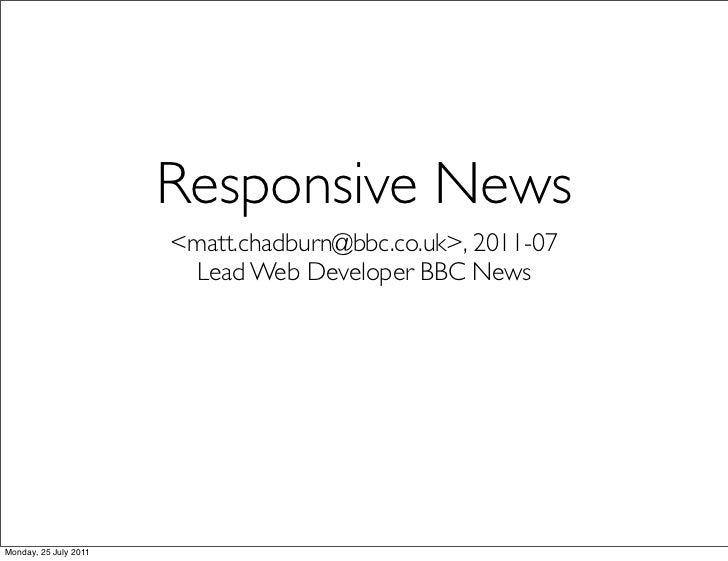 Responsive News                       <matt.chadburn@bbc.co.uk>, 2011-07                        Lead Web Developer BBC New...