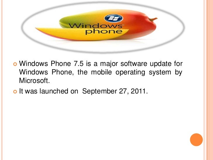  Windows Phone 7.5 is a major software update for  Windows Phone, the mobile operating system by  Microsoft. It was laun...