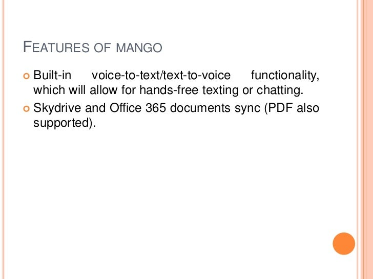 FEATURES OF MANGO Built-in   voice-to-text/text-to-voice   functionality,  which will allow for hands-free texting or cha...