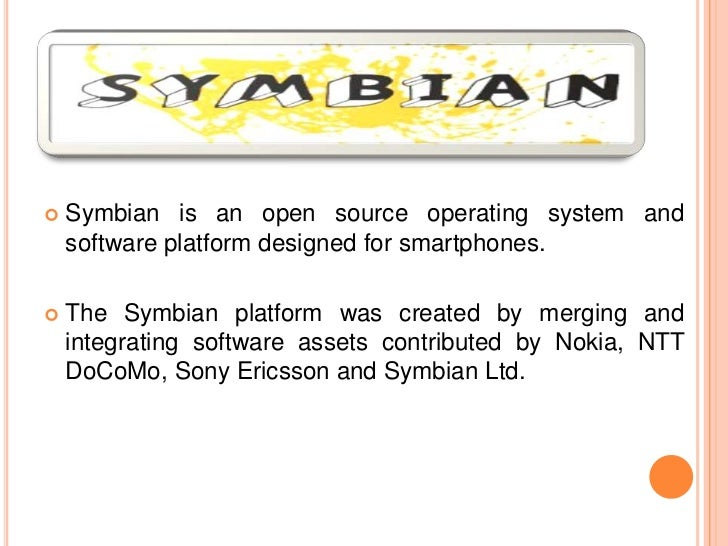    Symbian is an open source operating system and    software platform designed for smartphones.   The Symbian platform ...