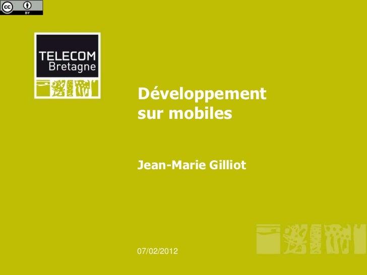Développementsur mobilesJean-Marie Gilliot07/02/2012