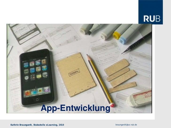 App-EntwicklungKathrin Braungardt, Stabsstelle eLearning, 2010   braungardt@uv.rub.de