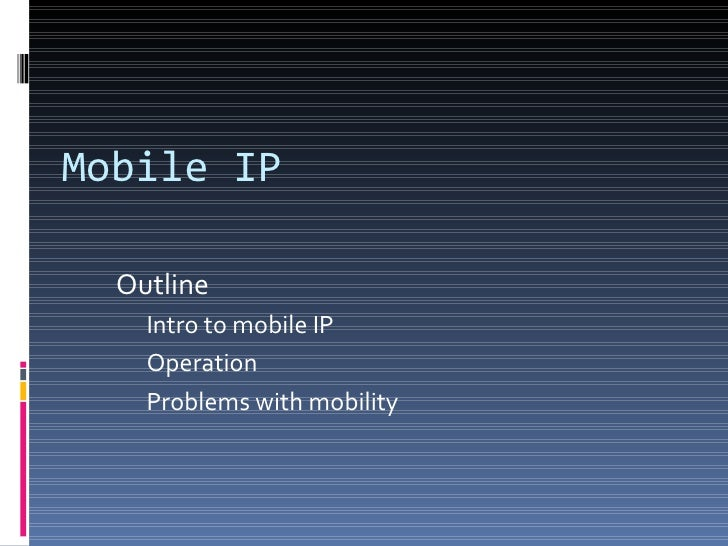 Mobile IP  Outline    Intro to mobile IP    Operation    Problems with mobility