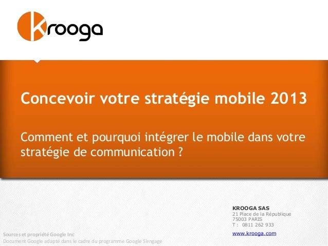 Concevoir votre stratégie mobile 2013       Comment et pourquoi intégrer le mobile dans votre       stratégie de communica...