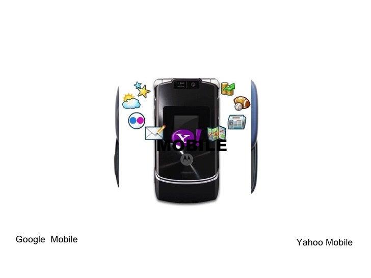 MOBILE MOBILE Google  Mobile Yahoo Mobile