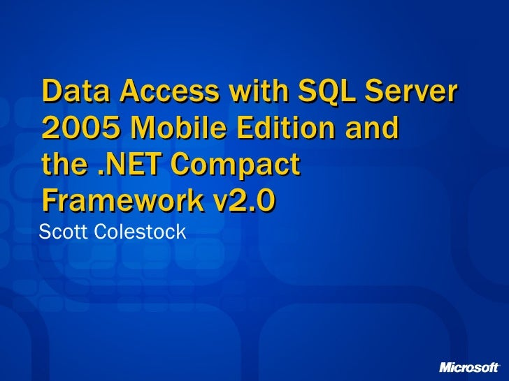 Data Access with SQL Server 2005 Mobile Edition and the .NET Compact Framework v2.0 Scott Colestock