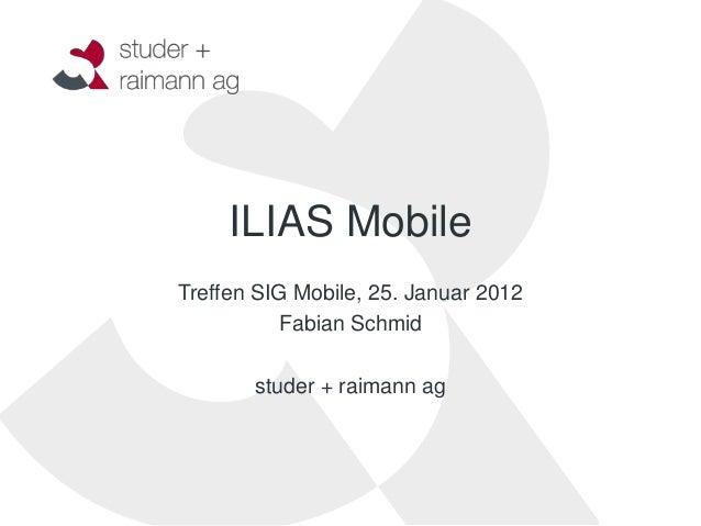 ILIAS MobileTreffen SIG Mobile, 25. Januar 2012           Fabian Schmid       studer + raimann ag