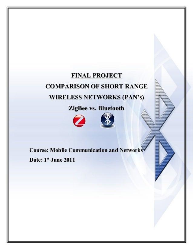 FINAL PROJECT      COMPARISON OF SHORT RANGE        WIRELESS NETWORKS (PAN's)                ZigBee vs. BluetoothCourse: M...