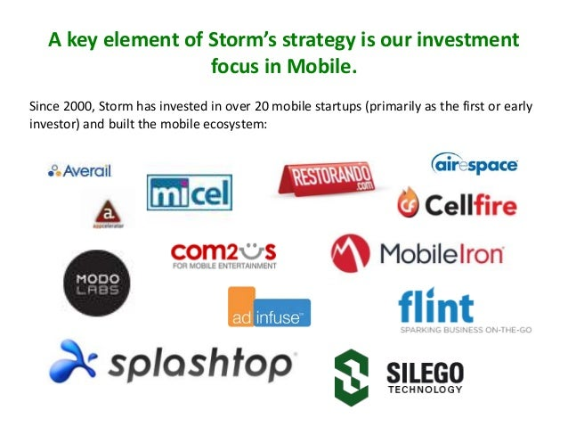 A key element of Storm's strategy is our investment focus in Mobile. Since 2000, Storm has invested in over 20 mobile star...