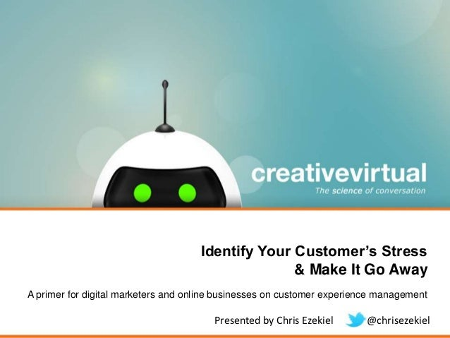 Identify Your Customer's Stress & Make It Go Away A primer for digital marketers and online businesses on customer experie...