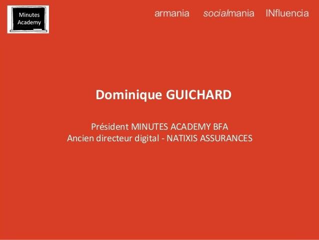 armania         socialmania  Dominique  GUICHARD   Président  MINUTES  ACADEMY  BFA   Ancien  directeur...