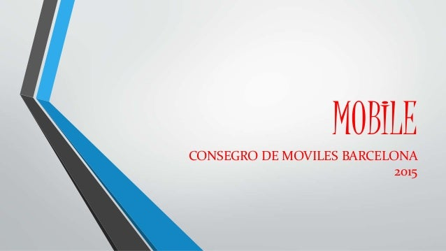 MOBILE CONSEGRO DE MOVILES BARCELONA 2015