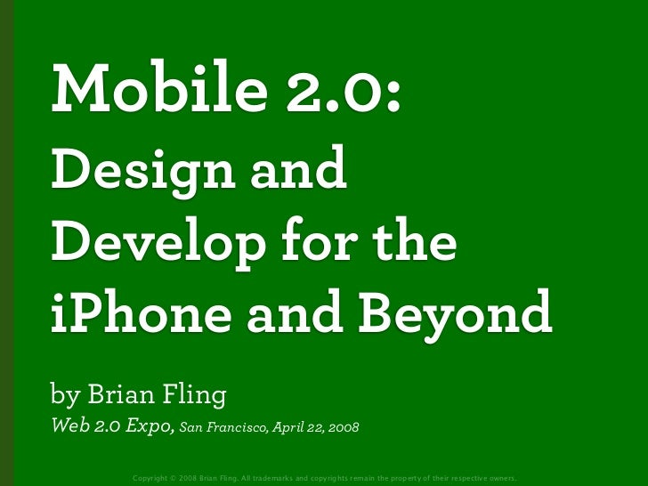 Mobile 2.0: Design and Develop for the iPhone and Beyond by Brian Fling Web 2.0 Expo, San Francisco, April 22, 2008       ...