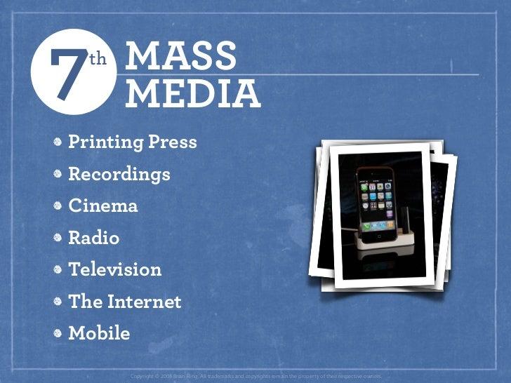 7 th    MASS         MEDIA Printing Press Recordings Cinema Radio Television The Internet Mobile          Copyright © 2008...