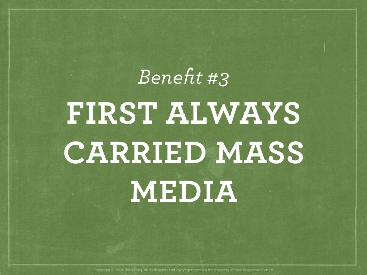 Benefit #3 FIRST ALWAYS CARRIED MASS     MEDIA   Copyright © 2008 Brian Fling. All trademarks and copyrights remain the pro...