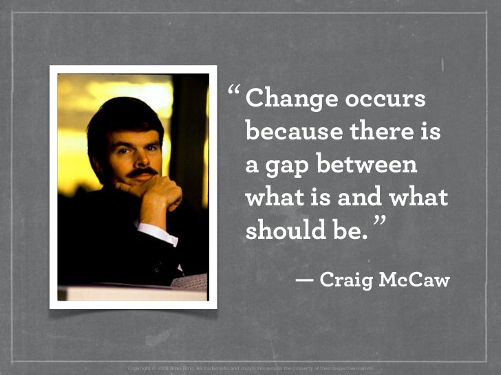 """"""" Change occurs                                                   because there is                                        ..."""